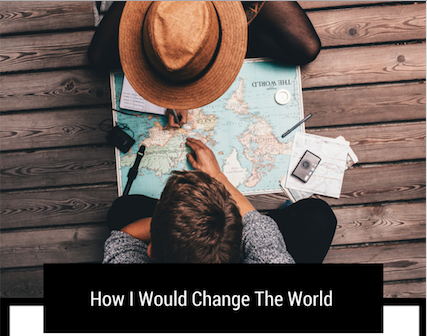 How I Would Change The World