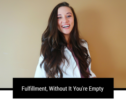 Fulfillment, Without It You're Empty