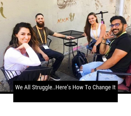 We All Struggle..Here's How To Change It