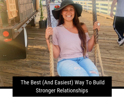 The Best (And Easiest) Way To Build Stronger Relationships