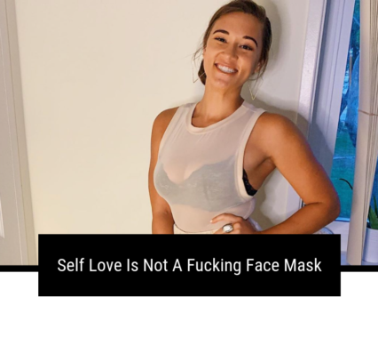 Self Love Is Not A Fucking Face Mask