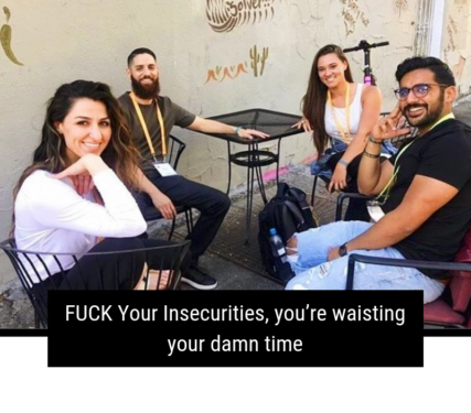 FUCK Your Insecurities, you're waisting your damn time