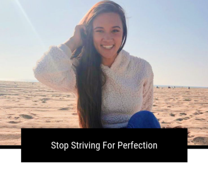 Stop Striving For Perfection
