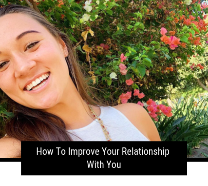 How To Improve Your Relationship With You